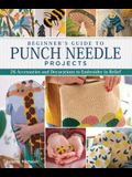 Beginner's Guide to Punch Needle Projects: 26 Accessories and Decorations to Embroider in Relief