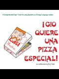 Gio Quiere Una Pizza Especial: For new readers of Spanish as a Second/Foreign Language