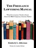 The Freelance Lawyering Manual: What Every Lawyer Needs to Know about the New Temporary Attorney Market