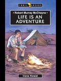 Robert Murray McCheyne: Life Is an Adventure