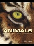 Animals: A Visual Guide to the Animal Kingdom