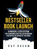 Bestseller Book Launch: A Proven 3-Step System for Launching a Bestseller on Amazon That Defies the Advice of the Gurus