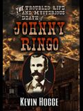 The Troubled Life and Mysterious Death of Johnny Ringo
