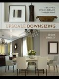 Upscale Downsizing: Creating a Stylish, Elegant, Smaller Home