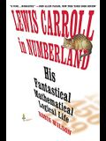Lewis Carroll in Numberland: His Fantastical Mathematical Logical Life: An Agony in Eight Fits