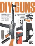 DIY Guns: Recoil Magazine's Guide to Homebuilt Suppressors, 80 Percent Lowers, Rifle Mods and More!
