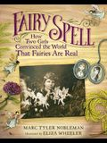 Fairy Spell: How Two Girls Convinced the World That Fairies Are Real