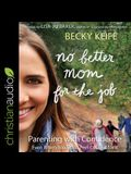 No Better Mom for the Job Lib/E: Parenting with Confidence (Even When You Don't Feel Cut Out for It)
