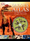 Dinosaur Atlas: An Amazing Journey Through a Lost World [With CDROM]