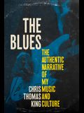 The Blues: The Authentic Narrative of My Music and Culture