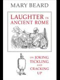 Laughter in Ancient Rome, Volume 71: On Joking, Tickling, and Cracking Up