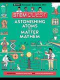 Astonishing Atoms and Matter Mayhem: Science