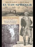 Eutaw Springs: The Final Battle of the American Revolution's Southern Campaign