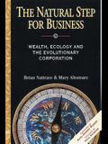 The Natural Step for Business: Wealth, Ecology & the Evolutionary Corporation (Conscientious Commerce)