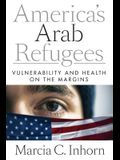 America's Arab Refugees: Vulnerability and Health on the Margins