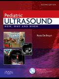 Pediatric Ultrasound: How, Why and When [With DVD]