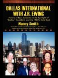 Dallas International with J.R. Ewing: History of Real Dallasites in the Spotlight of Dallas, Southfork and the 1980's Gold Rush