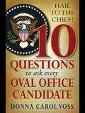 Hail to the Chief!: 10 Questions to Ask Every Oval Office Candidate