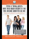 Teens & Young Adults-How Your Brain Decides if You Will Become Addicted--or NOT