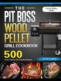 The Pit Boss Wood Pellet Grill Cookbook: 500 Quick, Savory and Creative Recipes for Fast & Healthy Meals