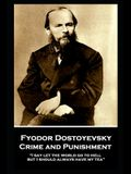 Fyodor Dostoyevsky - Crime and Punishment: I say let the world go to hell, but I should always have my tea
