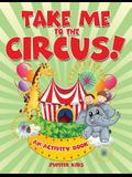 Take Me to the Circus! (An Activity Book)