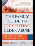 The Family Guide to Preventing Elder Abuse: How to Protect Your Parentsaand Yourself