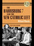 Harrisburg 7 and the New Catholic Left: 40th Anniversary Edition