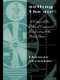 Selling the Air: A Critique of the Policy of Commercial Broadcasting in the United States