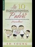 Los Diez Mandamientos de Los Padres: Lo Que Hay Que Hacer y Lo Que Hay Evitar Para Criar Hijos Maravillosos!