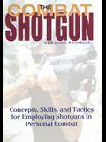 Combat Shotgun: Concepts, Skills, and Tactics for Employing Shotguns in Personal Combat