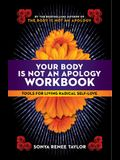 Your Body Is Not an Apology Workbook: Tools for Living Radical Self-Love