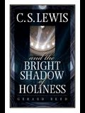 C.S. Lewis and the Bright Shadow of Holiness