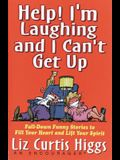 Help! I'm Laughing and I Can't Get Up: Fall-down Funny Stories to Fill Your Heart and Lift Your Spirits