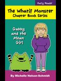 The Whatif Monster Chapter Book Series: Gabby and the Mean Girl