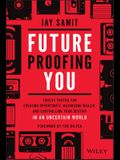 Future-Proofing You: Twelve Truths for Creating Opportunity, Maximizing Wealth, and Controlling Your Destiny in an Uncertain World