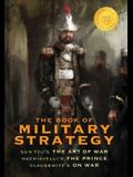 The Book of Military Strategy: Sun Tzu's The Art of War, Machiavelli's The Prince, and Clausewitz's On War (Annotated) (1000 Copy Limited Editi