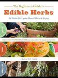 The Beginner's Guide to Edible Herbs: 26 Herbs Everyone Should Grow & Enjoy