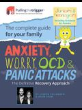 Anxiety, Worry, Ocd & Panic Attacks - The Definitive Recovery Approach: The Complete Guide for Your Family