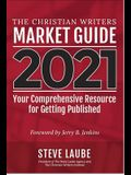 Christian Writers Market Guide - 2021 Edition: Your Comprehensive Resource for Getting Published