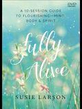 Fully Alive: Learning to Flourish--Mind, Body & Spirit
