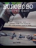 Eurohobo: (and I'm a Hobo!) a How-To Zine about Tramping, Freight Train Hopping, and Free Riding Passenger Trains in Europe