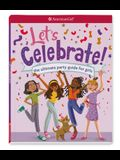Let's Celebrate!: The Ultimate Party Guide for Girls