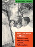 Seen and Heard in Mexico: Children and Revolutionary Cultural Nationalism