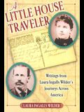 A Little House Traveler: Writings from Laura Ingalls Wilder's Journeys Across America
