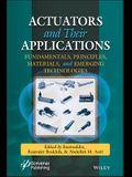 Actuators and Their Applications: Fundamentals, Principles, Materials, and Emerging Technologies