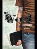 The Word: Understanding & Trusting the Bible in an Age of Skepticism