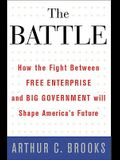 The Battle: How the Fight between Free Enterprise and Big Government Will Shape AmericaÂ's Future