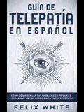Guía de Telepatía en Español: Cómo Desarrollar tus Habilidades Psíquicas y Desarrollar una Consciencia Extra Sensorial