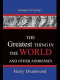 The Greatest Thing in the World And Other Addresses: Pathways To The Past